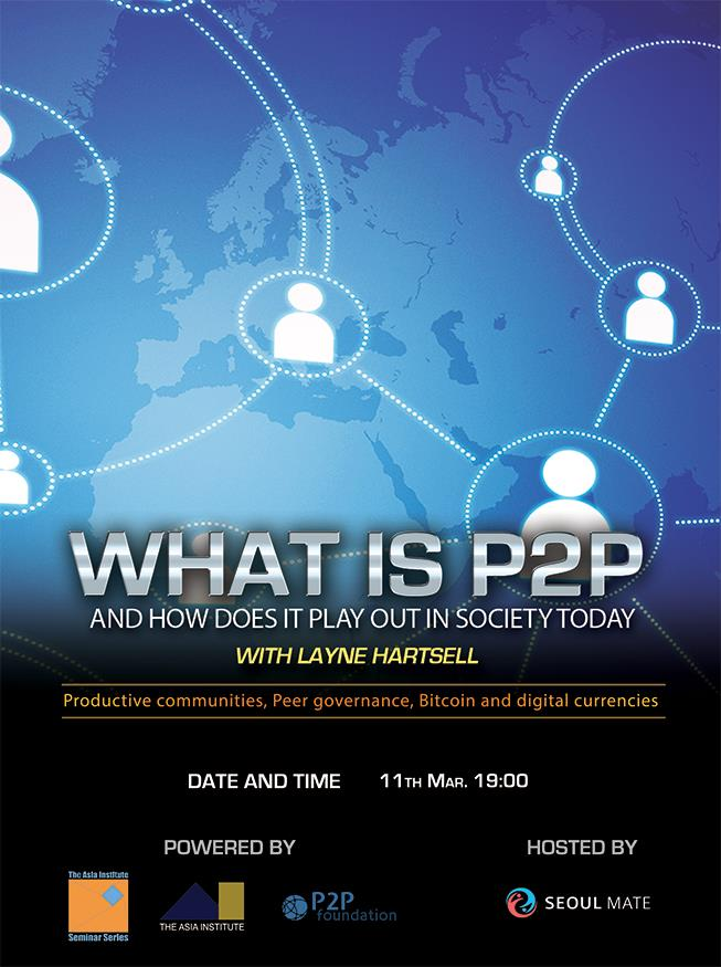 """ What is P2P?""  Layne Hartsell, Fellow in the philosophy of technology @P2P Foundation, will give a talk in Seoul on Tuesday, March 11. This is a small venue and by invitation only through Seoul Mate. There will be a hangout during the event as well."